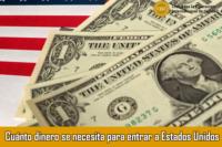 Cuánto dinero se necesita para entrar a Estados Unidos